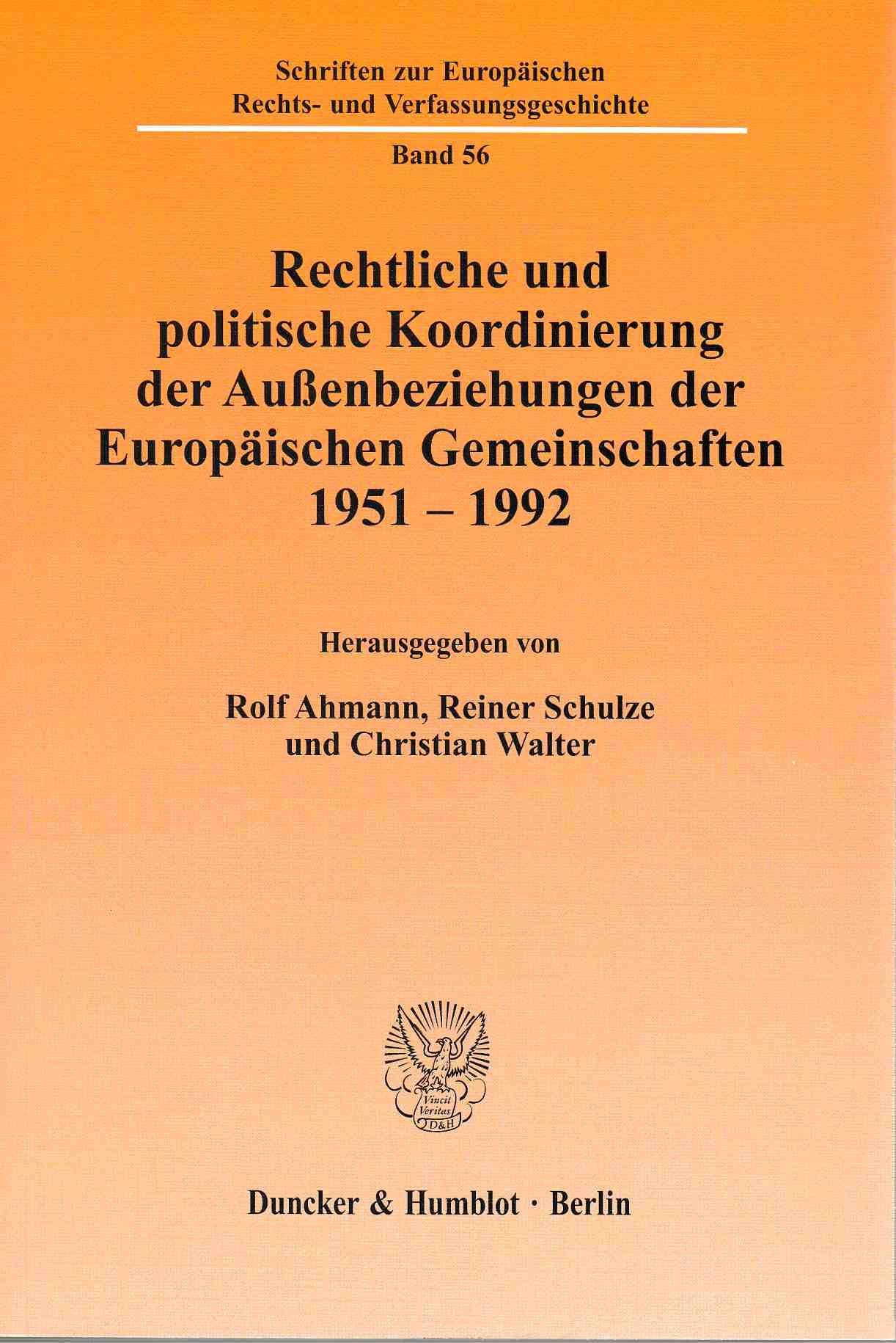 Rechtliche und politische Koordinierung der Außenbeziehungen der Europäischen Gemeinschaften 1951 - 1992. Schriften zur europäischen Rechts- und Verfassungsgeschichte  Bd. 56. - Ahmann, Rolf (Hg.)