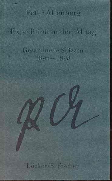 Expedition in den Alltag. Gesammelte Skizzen 1895 - 1898. Hrsg. von Werner J. Schweiger / Altenberg, Peter: Gesammelte Werke Bd. 1. - Altenberg, Peter