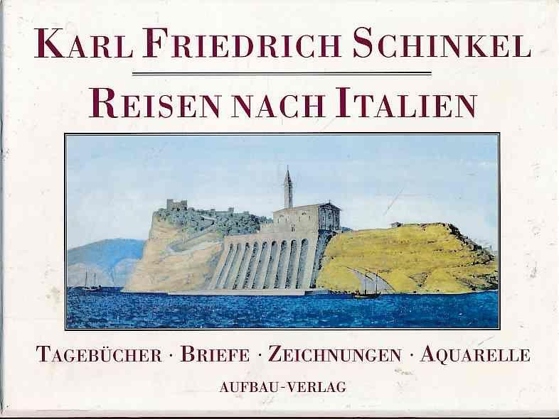 Reisen nach Italien. Tagebücher, Briefe, Zeichnungen, Aquarelle. 2 Bände. Band 1: Erste Reise 1803-1805. Band : Zweite Reise 1824. Hrsg. von Gottfried Riemann - Schinkel, Karl Friedrich