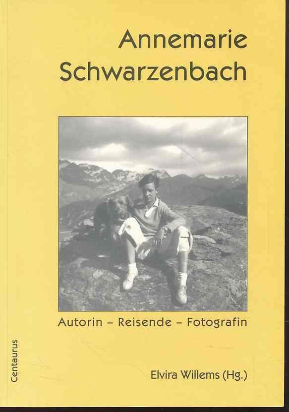 Annemarie Schwarzenbach. Autorin - Reisende - Fotografin. Dokumentation des Annemarie-Schwarzenbach-Symposiums in Sils, Engadin vom 25. bis 28. Juni 1998. - Willems, Elvira (Hg.)