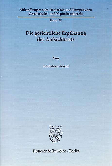 Die gerichtliche Ergänzung des Aufsichtsrats. von / Abhandlungen zum deutschen und europäischen Gesellschafts- und Kapitalmarktrecht  Bd. 39 - Seidel, Sebastian