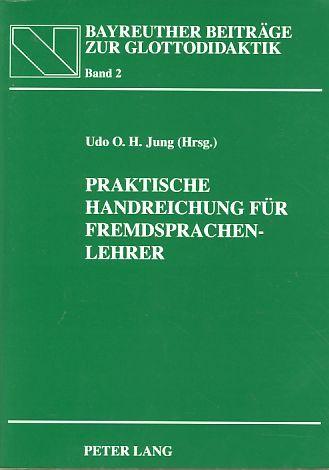Praktische Handreichung für Fremdsprachenlehrer. In Zusammenarbeit mit Heidrun Jung, Bayreuther Beiträge zur Glottodidaktik Bd. 2. - Jung, Udo O. H. (Hg.)