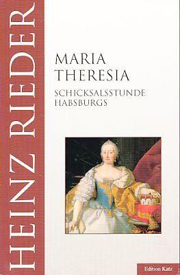 Maria Theresia. Schicksalsstunde Habsburgs. Edition Katz. - Rieder, Heinz