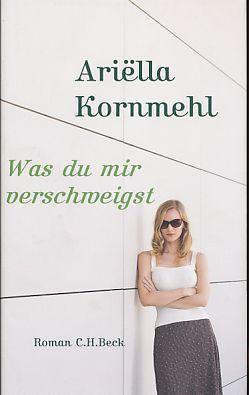 Was du mir verschweigst. Roman. Aus dem Niederländischen übersetzt von Marlene Müller-Haas. - Kornmehl, Ariella