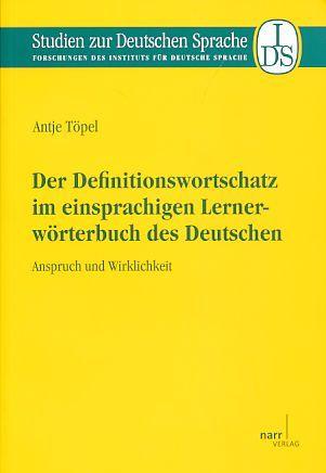 Der Definitionswortschatz im einsprachigen Lernerwörterbuch des Deutschen. Anspruch und Wirklichkeit. Studien zur deutschen Sprache  Bd. 56. - Töpel, Antje