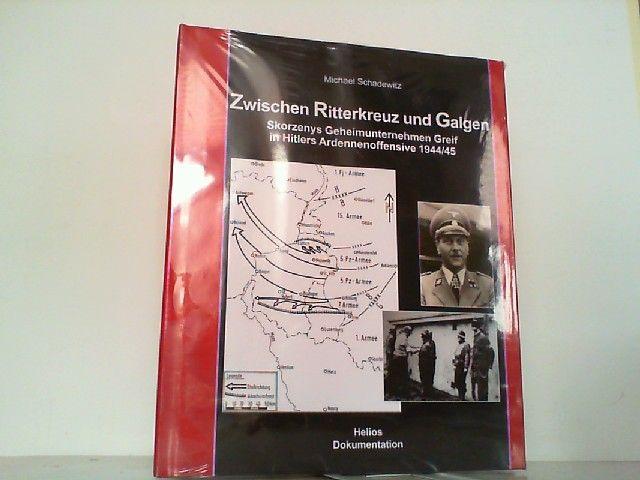 Zwischen Ritterkreuz und Galgen - Skorzenys Geheimunternehmen Greif in Hitlers Ardennenoffensive 1944/45. - Schadewitz, Michael