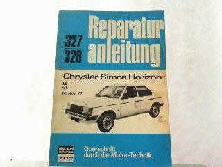 Reparaturanleitung für: Chrysler Simca Horizon, LS, GL ab Nov. 77. Querschnitt durch die Motor-Technik Band 327/328. - Chrysler