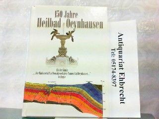 150 Jahre Heilbad Oeynhausen. Als der König der Badeanstalt in Neusalzwerk den Namen Bad Oeynhausen beilegte. - Bad Oeynhausen - Bartling, Gerhard