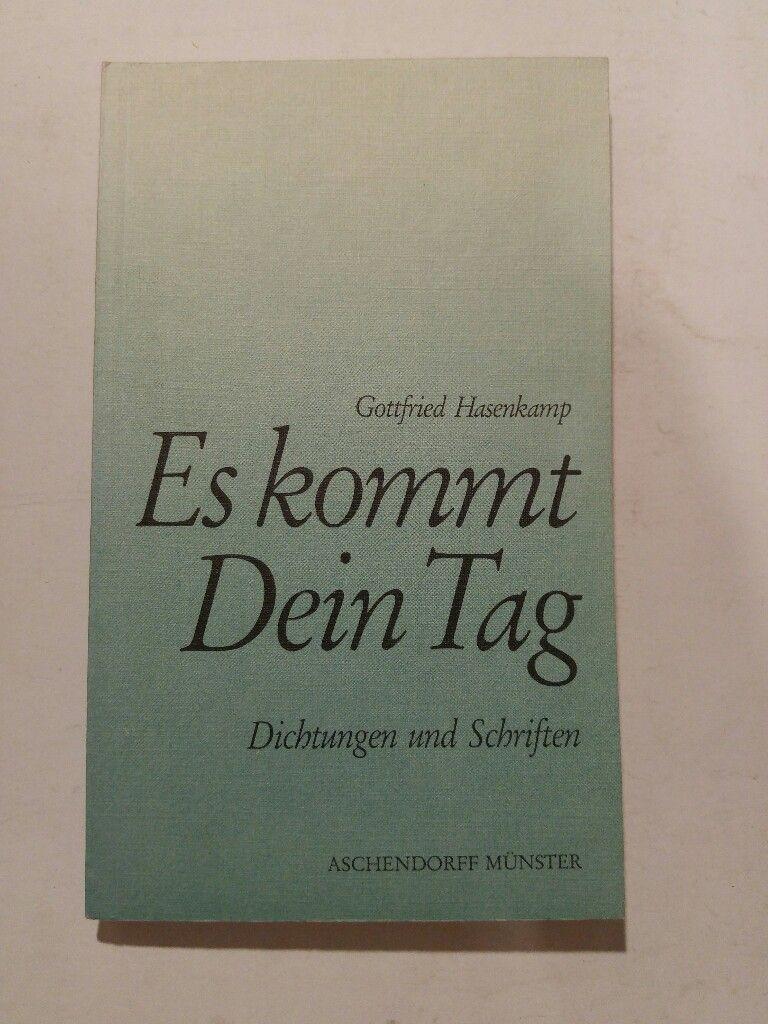 Es kommt Dein Tag : Dichtungen u. Schriften - Hasenkamp, Gottfried