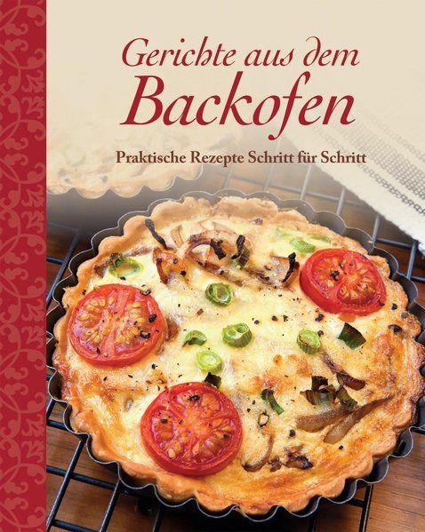 Gerichte aus dem Backofen: Praktische Rezepte Schritt für Schritt - Parragon