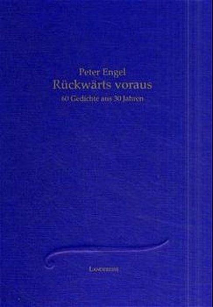 Rückwärts voraus. 60 Gedichte aus 30 Jahren - Engel, Peter