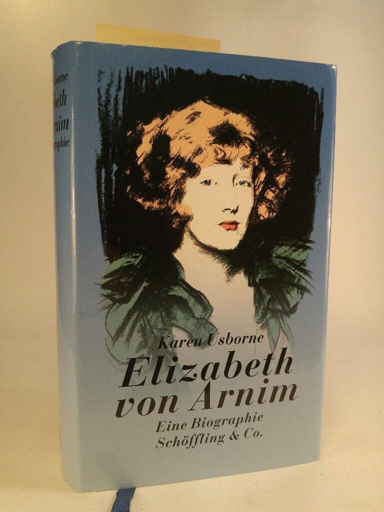 Elizabeth von Arnim Eine Biographie - Usborne, Karen und Klaus Modick