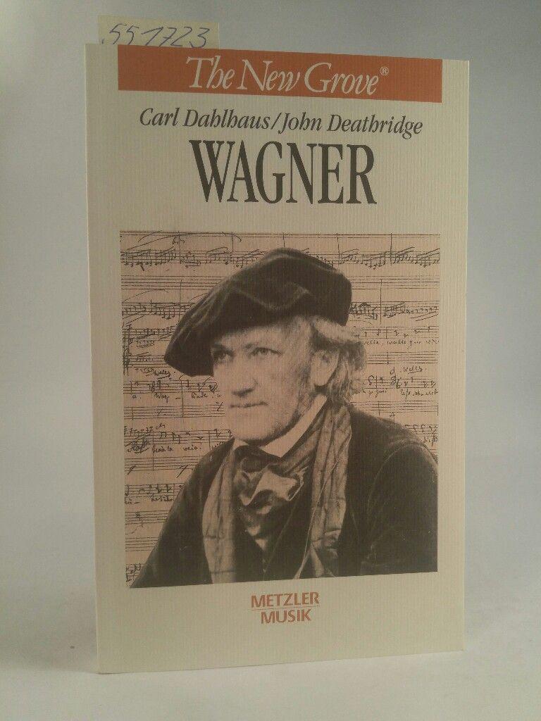 Wagner (Neubuch) - Dahlhaus, Carl und John Deathridge