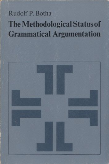 The Methodological Status of Grammatical Argumentation. (Janua Linguarum 105). - Botha, Rudolf P.