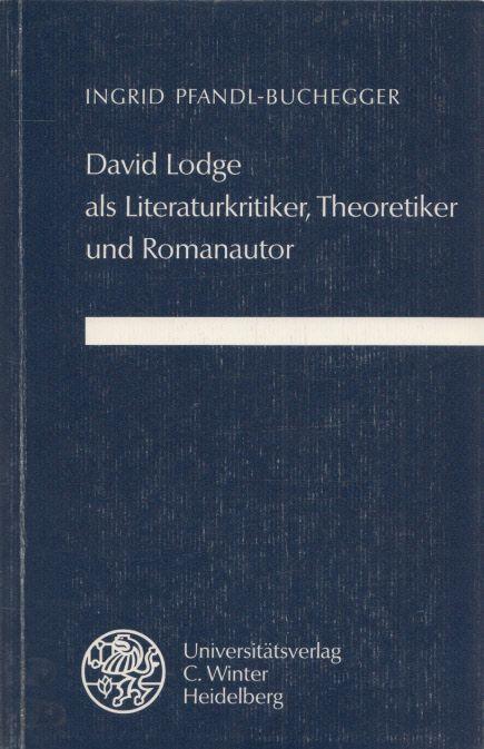 David Lodge als Literaturkritiker, Theoretiker und Romanautor. (= Anglistische Forschungen, H. 222). - Pfandl-Buchegger, Ingrid