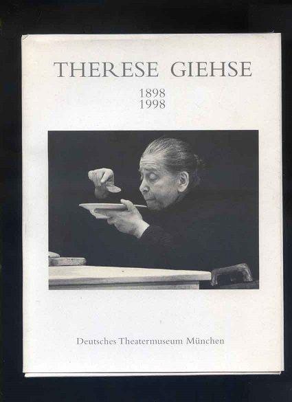 """Therese Giehse : 1898 - 1998 ; Ausstellung und Katalog ; [anläßlich der Ausstellung """"Therese Giehse"""" im Deutschen Theatermuseum 1998]. [Deutsches Theatermuseum München]."""