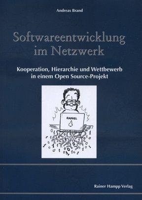 Softwareentwicklung im Netzwerk : Kooperation, Hierarchie und Wettbewerb in einem Open-source-Projekt.[auf dem Vorsatz handschriftlicher Autoreneintrag, signiert (nur Vorname)] - Brand, Andreas