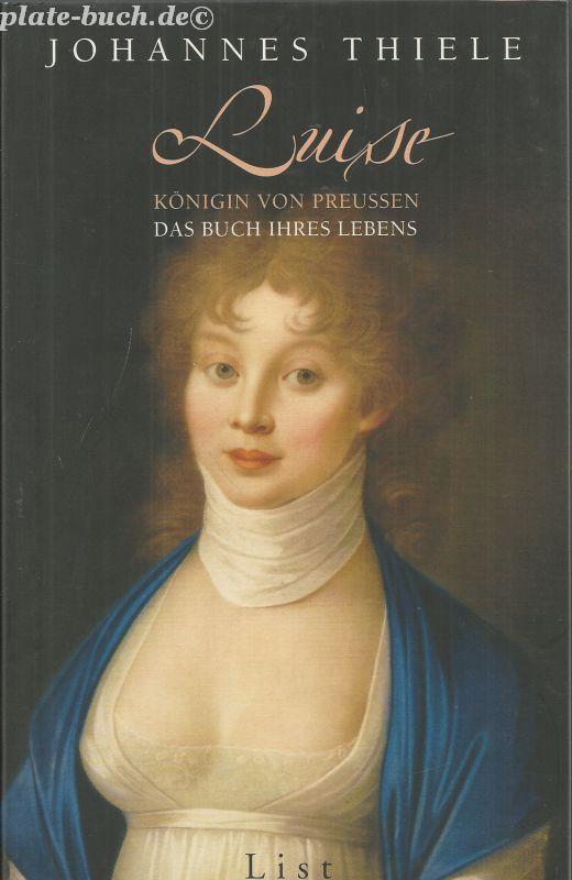 Luise. Königin von Preußen. Das Buch ihres Lebens. - Thiele, Johannes