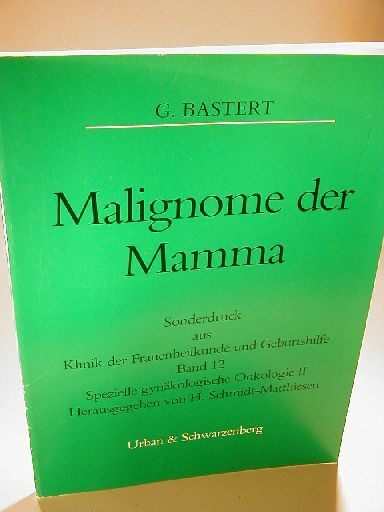 Malignome der Mamma. Sonderdruck aus Klinik der Frauenheilkunde und Geburtshilfe. Band 12. Spezielle gynäkologische Onkologie II. - Bastert, G