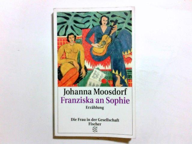 Franziska an Sophie : Erzählung. Fischer  11861 : Die Frau in der Gesellschaft - Moosdorf, Johanna