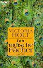Der indische Fächer : Roman. Aus dem Engl. von Margarete Längsfeld / Knaur  60192 - Holt, Victoria