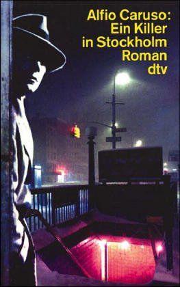 Ein Killer in Stockholm : Roman. Dt. von Moshe Kahn / dtv  12134 - Caruso, Alfio