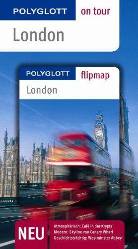 London : [neu, atmosphärisch: Café in der Krypta  modern: Skyline von Canary Wharf  geschichtsträchtig: Westminster Abbey]. die Autorin Josephine Grever / Polyglott on tour - Grever, Josephine (Verfasser)