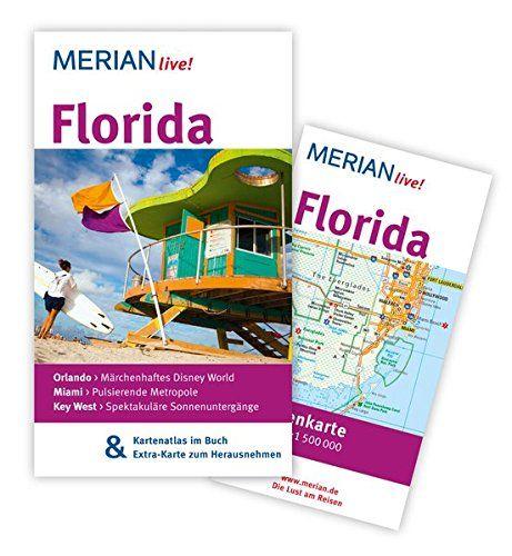 Florida : [Orlando - märchenhaftes Disney World  Miami - pulsierende Metropole  Key West - spektakuläre Sonnenuntergänge  Kartenatlas im Buch & Extra-Karte zum Herausnehmen]. Bernd Wagner / Merian live! - Wagner, Bernd (Verfasser)