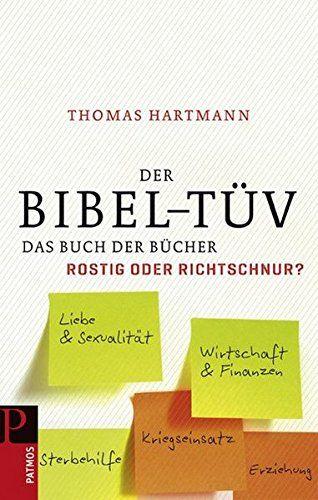 Der Bibel-TÜV : das Buch der Bücher - rostig oder Richtschnur?. Thomas Hartmann - Hartmann, Thomas (Verfasser)