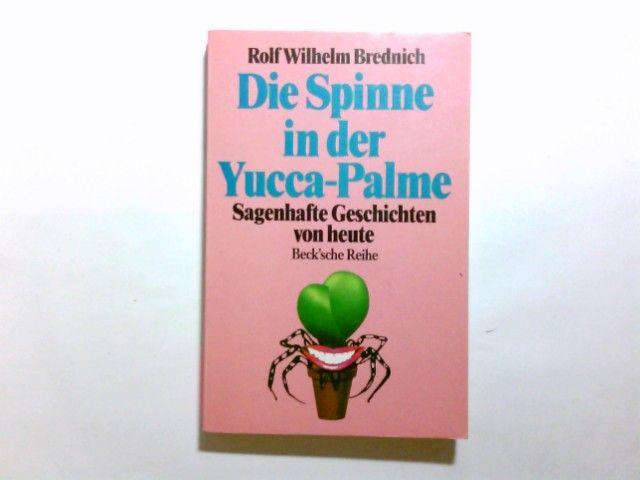 Die Spinne in der Yucca-Palme : sagenhafte Geschichten von heute. Rolf Wilhelm Brednich / Beck'sche Reihe  403 - Brednich, Rolf Wilhelm (Herausgeber)