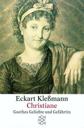 Christiane : Goethes Geliebte und Gefährtin. Eckart Klessmann / Fischer  11886 - Kleßmann, Eckart (Verfasser)