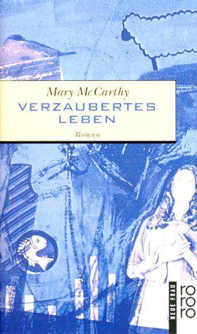 Verzaubertes Leben : Roman. Mary McCarthy. Dt. von Maria Carlsson / Rororo  13872 : Neue Frau - McCarthy, Mary (Verfasser)