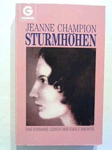 Sturmhöhen : das einsame Leben der Emily BronteÍü. Jeanne Champion. Aus d. Franz. von Helmut Kossodo / Goldmann  9342 - Champion, Jeanne (Verfasser)