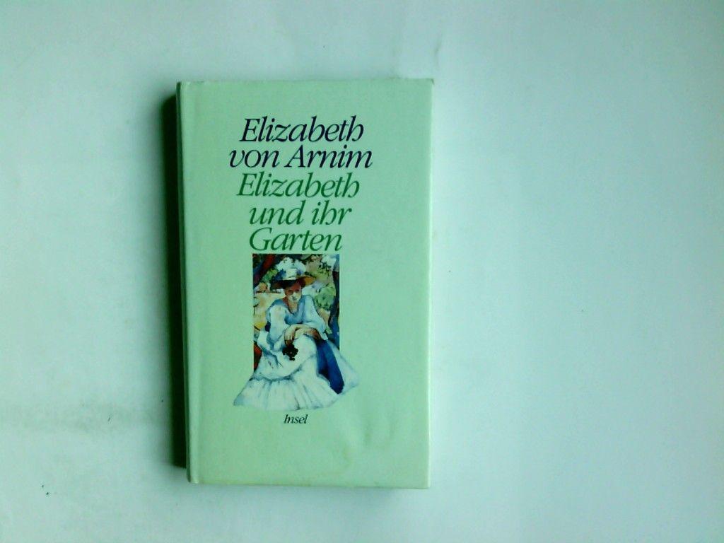 Elizabeth und ihr Garten : Roman. Elizabeth von Arnim. Aus d. Engl. von Adelheid Dormagen - Arnim, Mary Annette von