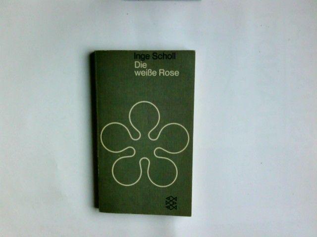Die weisse Rose. Inge Scholl / Fischer-Taschenbücher  88 - Scholl, Inge (Verfasser)