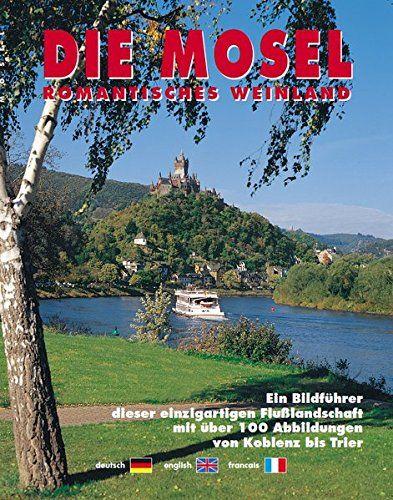 Die Mosel : romantisches Weinland  ein Bildführer von Koblenz bis Trier  deutsch, english, francais. - Spielmann, Wolfgang and Rainer (Red.) Dohrmann
