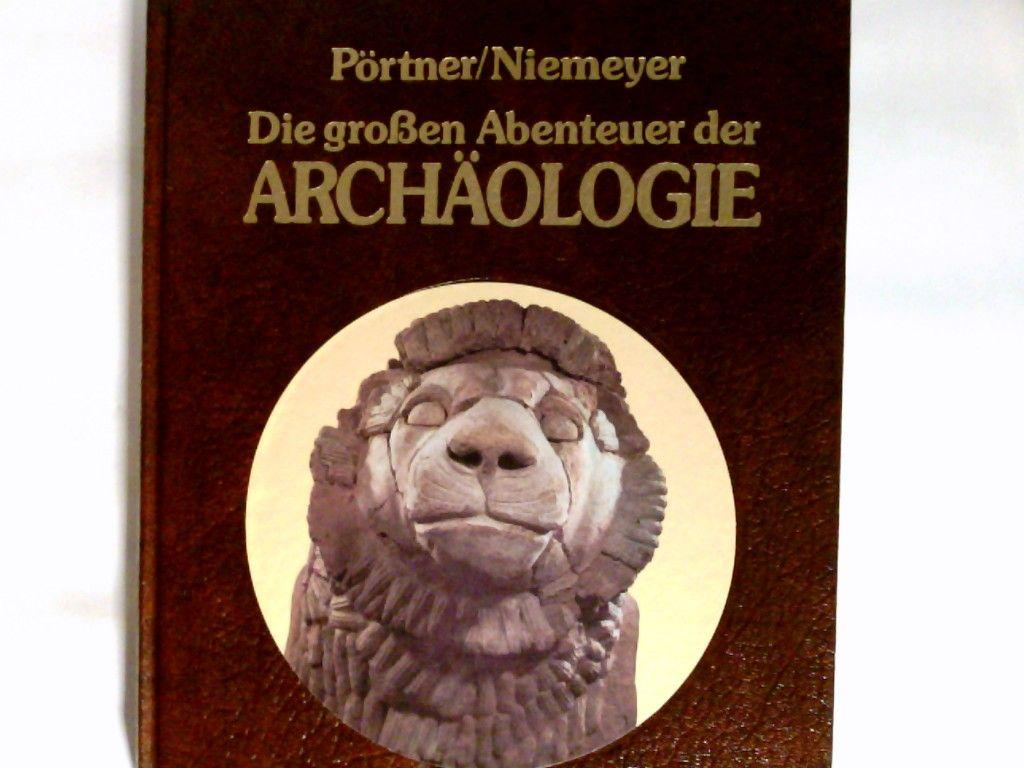Die großen Abenteuer der Archäologie. - Niemeyer, Hans Georg (Herausgeber) und Rudolf (Mitwirkender) Pörtner
