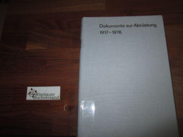 Dokumente zur Abrüstung : 1917 - 1976. [hrsg. vom Inst. für Internat. Politik u. Wirtschaft d. DDR. Bearb. u. eingel. von Peter Klein] - Klein, Peter [Bearb.]