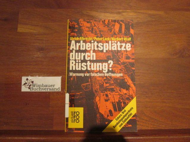 Arbeitsplatze durch Rustung?: Warnung vor falschen Hoffnungen (Rororo aktuell) (German Edition)