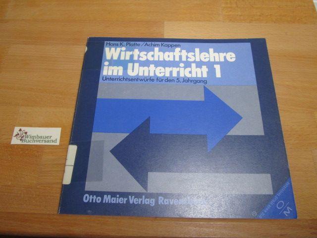 Wirtschaftslehre im Unterricht Teil: 1., Unterrichtsentwürfe für den 5. Jahrgang - Platte, Hans Kaspar
