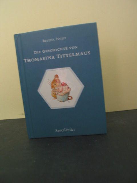 Die Geschichte von Thomasina Tittelmaus. Aus dem Engl. von Cornelia Krutz-Arnold - Potter, Beatrix