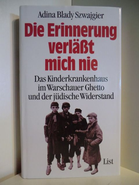 Die Erinnerung verläßt mich nie. Das Kinderkrankenhaus im Warschauer Ghetto und der jüdische Widerstand - Szwajgier, Adina Blady
