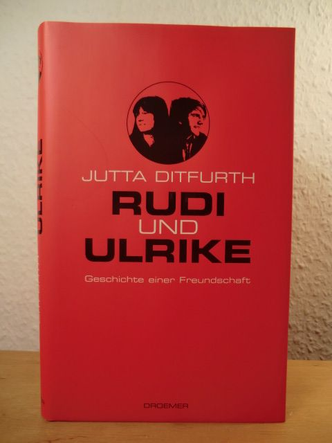 Rudi und Ulrike. Geschichte einer Freundschaft - Ditfurth, Jutta
