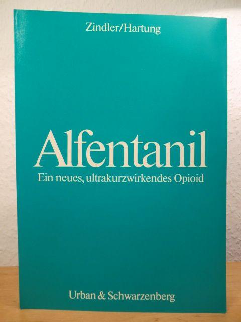 Alfentanil. Ein neues, ultrakurzwirkendes Opioid. Bericht über das Alfentanil-Symposium am 9. und 10. Dezember 1983 in Düsseldorf - Zindler, M. / Hartung, E. (Hrsg.)