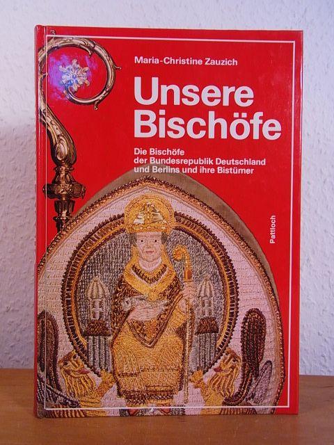 Unsere Bischöfe. Die Bischöfe der Bundesrepublik Deutschland und Berlins und ihre Bistümer - Zauzich, Maria-Christine