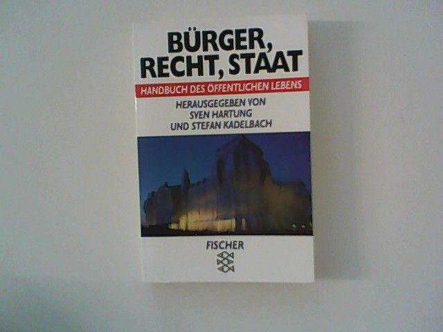 Bürger, Recht, Staat : Handbuch des öffentlichen Lebens. mit Beitr. von Johann Bizer, Andreas Cahn, Anette Hartung ... - Hartung, Sven[Hrsg.] und Stefan Kabelbach [Hrsg.]