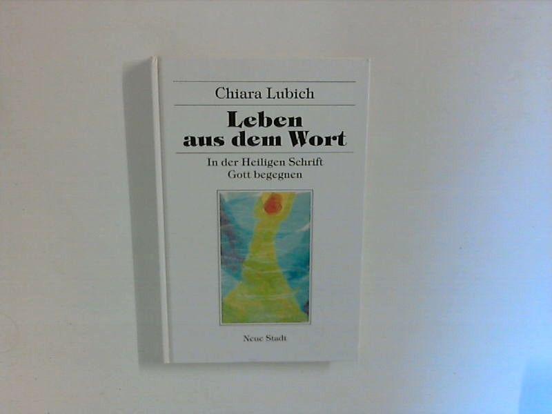 Leben aus dem Wort : in der Heiligen Schrift Gott begegnen ; (Hilfen zum christlichen Leben) 4., neubearb. Aufl. - Lubich, Chiara