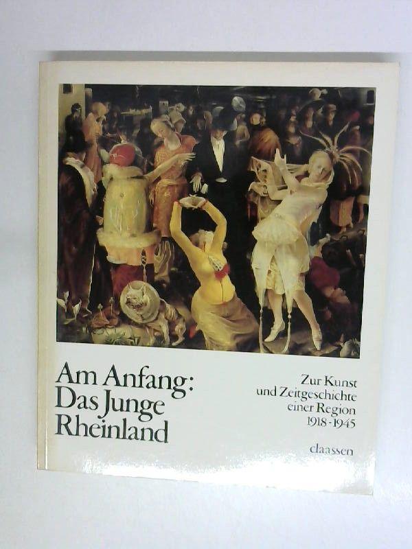 Am Anfang: Das Junge Rheinland. Zur Kunst und Zeitgeschichte einer Region 1918 - 1945 - Ulrich, Krempel