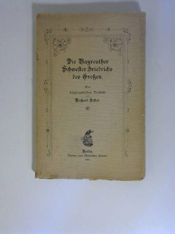 Die Bayreuther Schwester Friedrichs des Grossen. Ein biographischer Versuch. - Fester, Richard