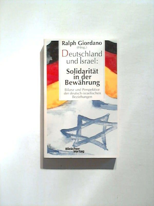 Deutschland und Israel: Solidarität in der Bewährung. Bilanz und Perspektive der deutsch-israelischen Beziehungen. - Giordano, Ralph